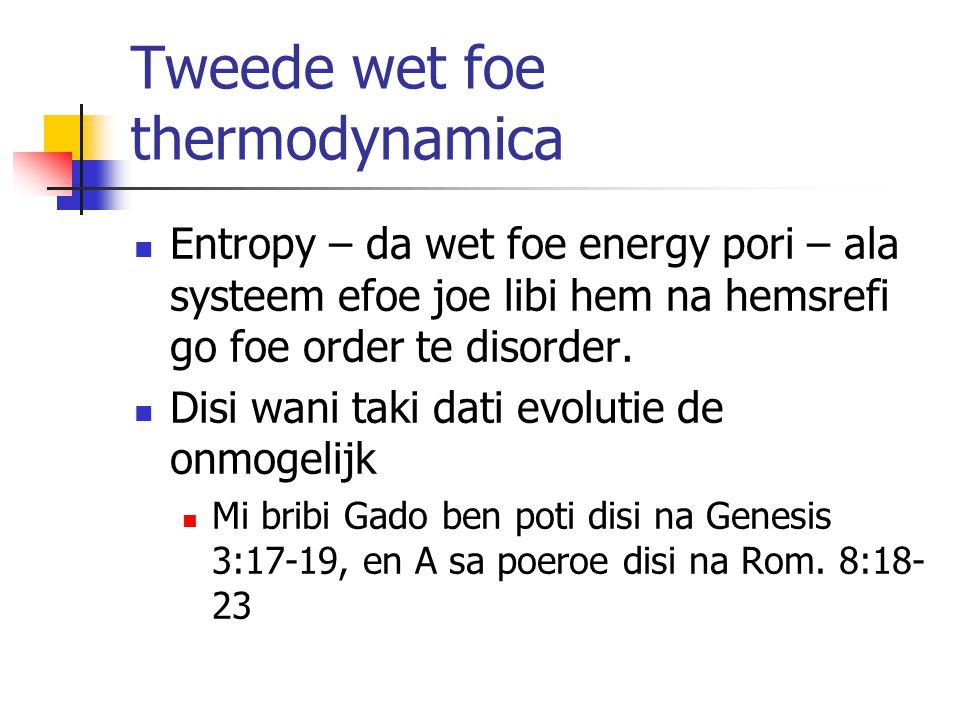 Tweede wet foe thermodynamica Entropy – da wet foe energy pori – ala systeem efoe joe libi hem na hemsrefi go foe order te disorder.