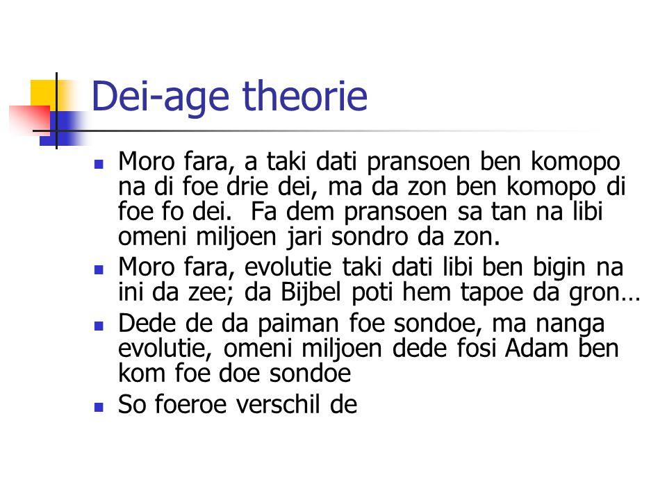 Dei-age theorie Moro fara, a taki dati pransoen ben komopo na di foe drie dei, ma da zon ben komopo di foe fo dei.