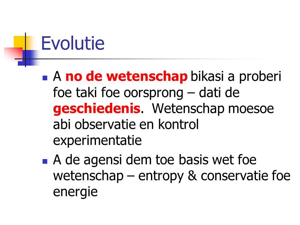 Evolutie A no de wetenschap bikasi a proberi foe taki foe oorsprong – dati de geschiedenis.