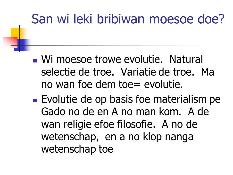 San wi leki bribiwan moesoe doe. Wi moesoe trowe evolutie.