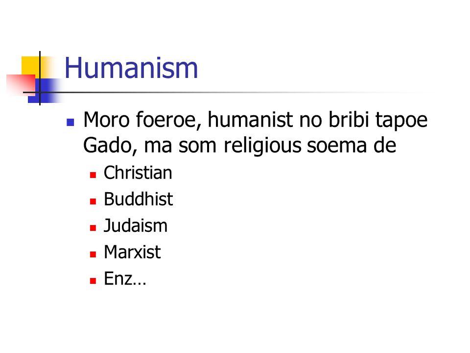 Humanism Moro foeroe, humanist no bribi tapoe Gado, ma som religious soema de Christian Buddhist Judaism Marxist Enz…