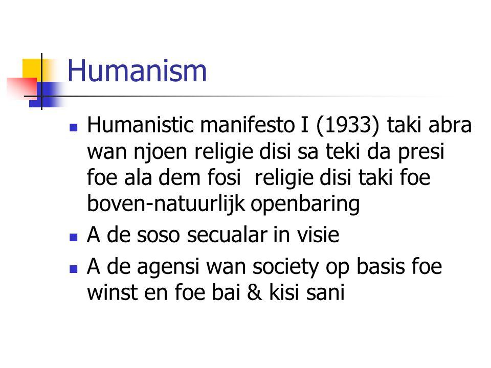 Humanism Humanistic manifesto I (1933) taki abra wan njoen religie disi sa teki da presi foe ala dem fosi religie disi taki foe boven-natuurlijk openbaring A de soso secualar in visie A de agensi wan society op basis foe winst en foe bai & kisi sani