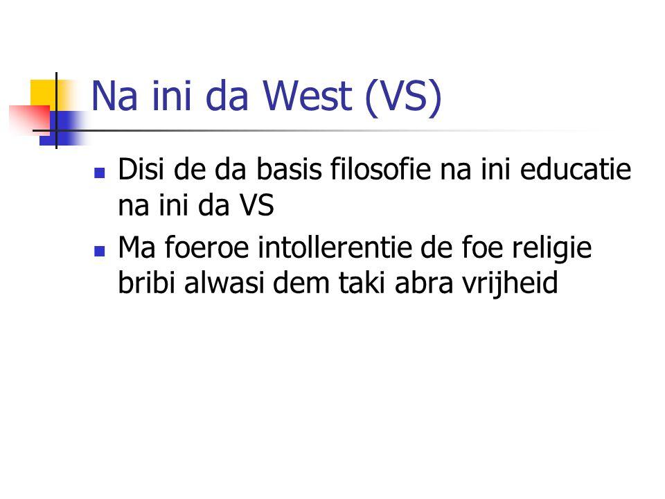 Na ini da West (VS) Disi de da basis filosofie na ini educatie na ini da VS Ma foeroe intollerentie de foe religie bribi alwasi dem taki abra vrijheid