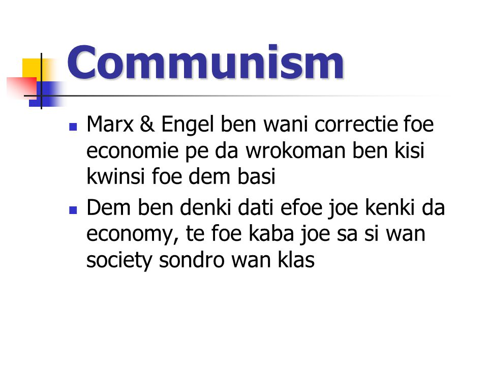 Communism Marx & Engel ben wani correctie foe economie pe da wrokoman ben kisi kwinsi foe dem basi Dem ben denki dati efoe joe kenki da economy, te foe kaba joe sa si wan society sondro wan klas