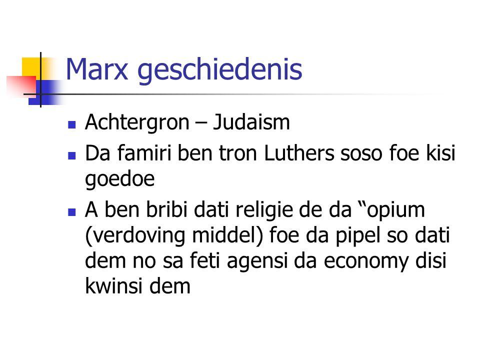 Marx geschiedenis Achtergron – Judaism Da famiri ben tron Luthers soso foe kisi goedoe A ben bribi dati religie de da opium (verdoving middel) foe da pipel so dati dem no sa feti agensi da economy disi kwinsi dem