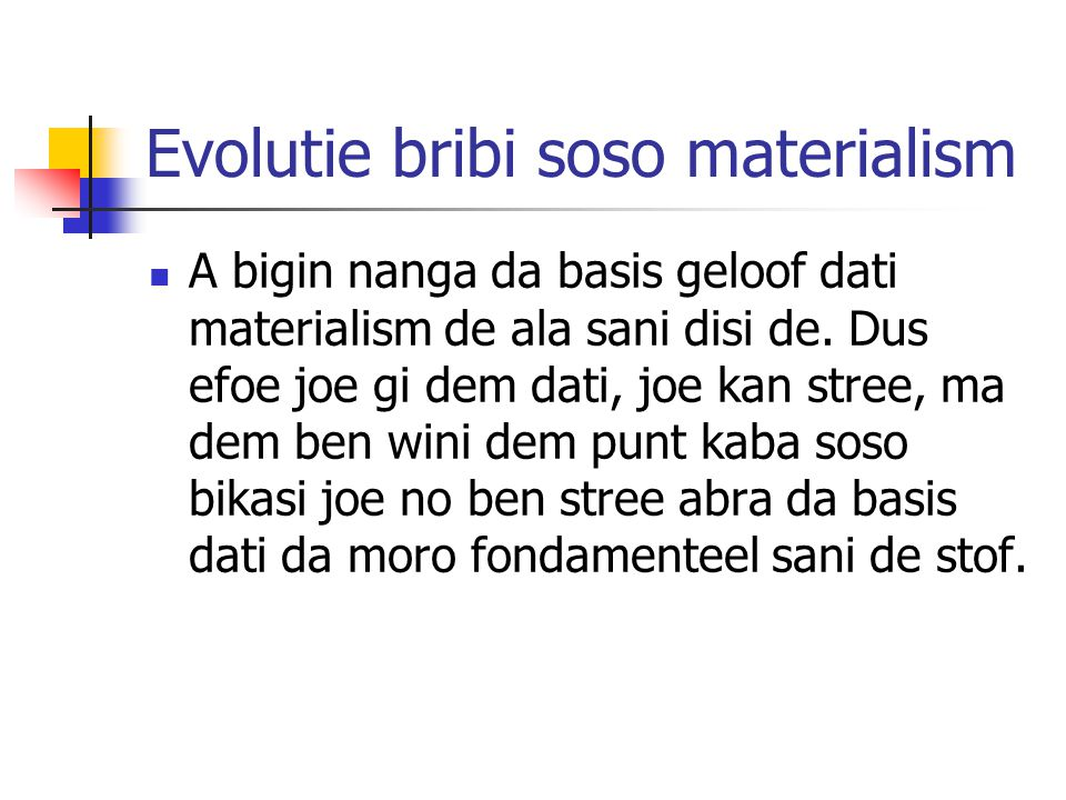 Evolutie bribi soso materialism A bigin nanga da basis geloof dati materialism de ala sani disi de.