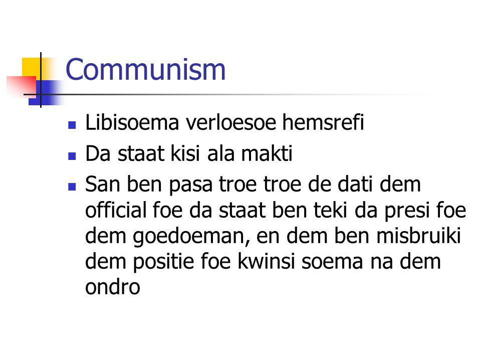 Communism Libisoema verloesoe hemsrefi Da staat kisi ala makti San ben pasa troe troe de dati dem official foe da staat ben teki da presi foe dem goedoeman, en dem ben misbruiki dem positie foe kwinsi soema na dem ondro