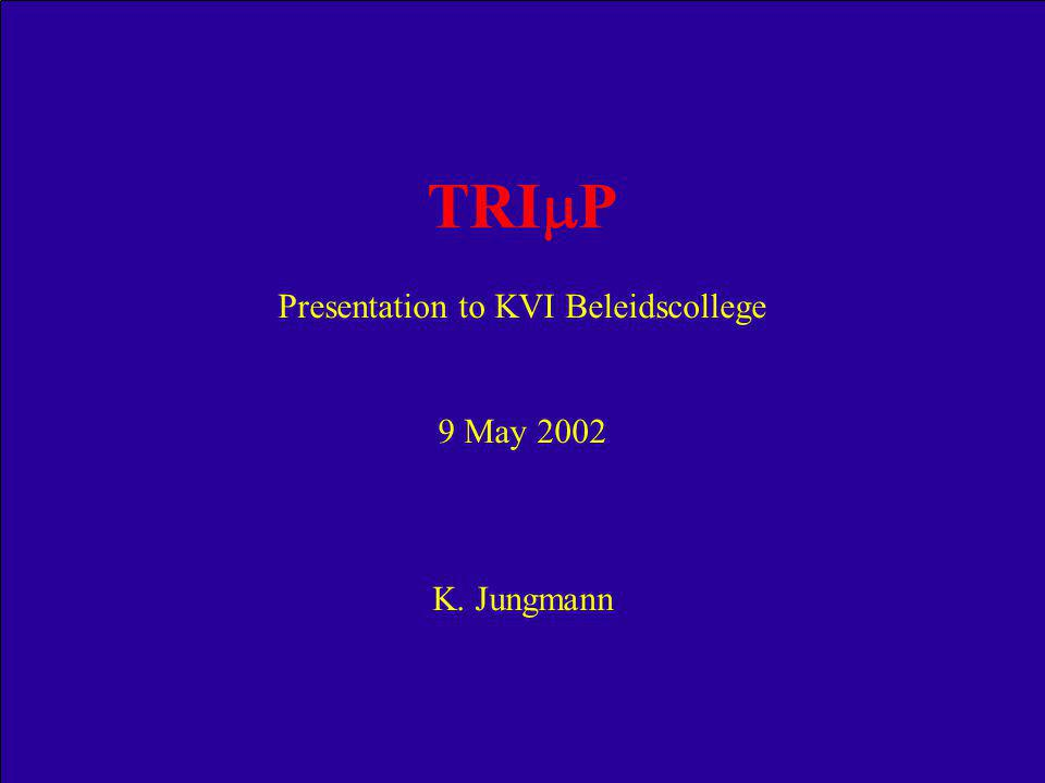 TRI  P Presentation to KVI Beleidscollege 9 May 2002 K. Jungmann