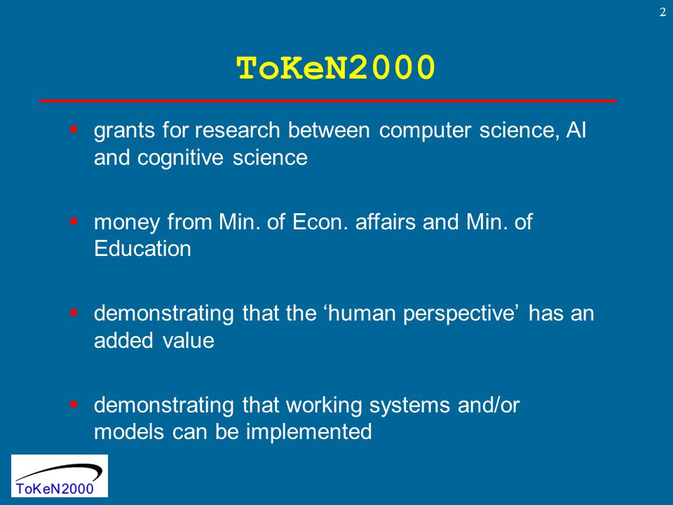 2 ToKeN2000  grants for research between computer science, AI and cognitive science  money from Min.