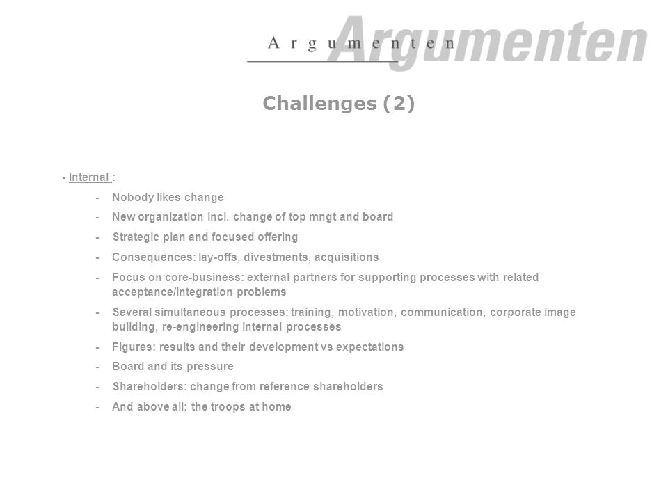Challenges (2) - Internal : -Nobody likes change -New organization incl.