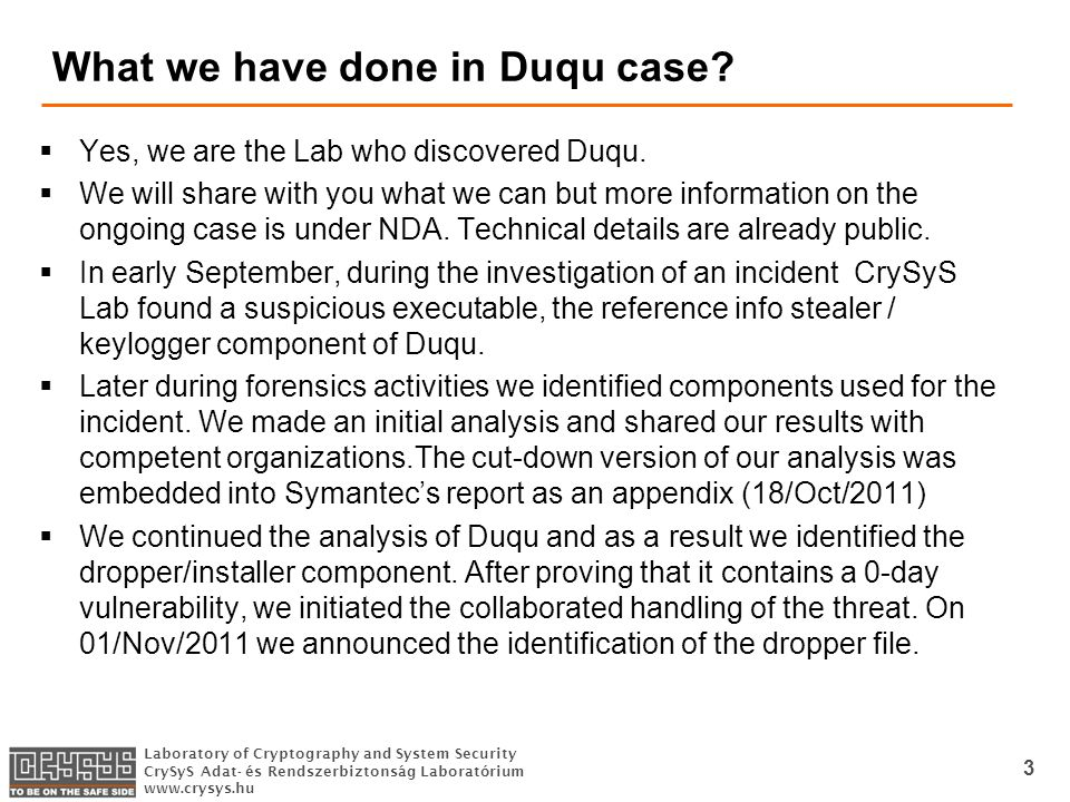 Laboratory of Cryptography and System Security CrySyS Adat- és Rendszerbiztonság Laboratórium www.crysys.hu 3 What we have done in Duqu case.