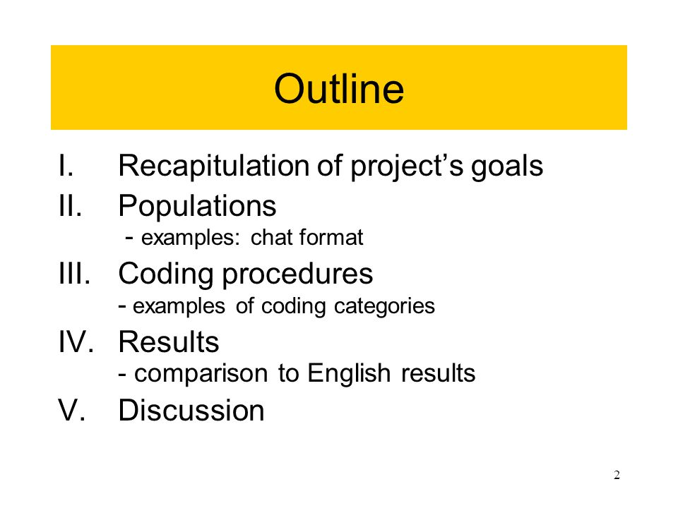 2 Outline I.Recapitulation of project's goals II.Populations - examples: chat format III.Coding procedures - examples of coding categories IV.Results - comparison to English results V.Discussion