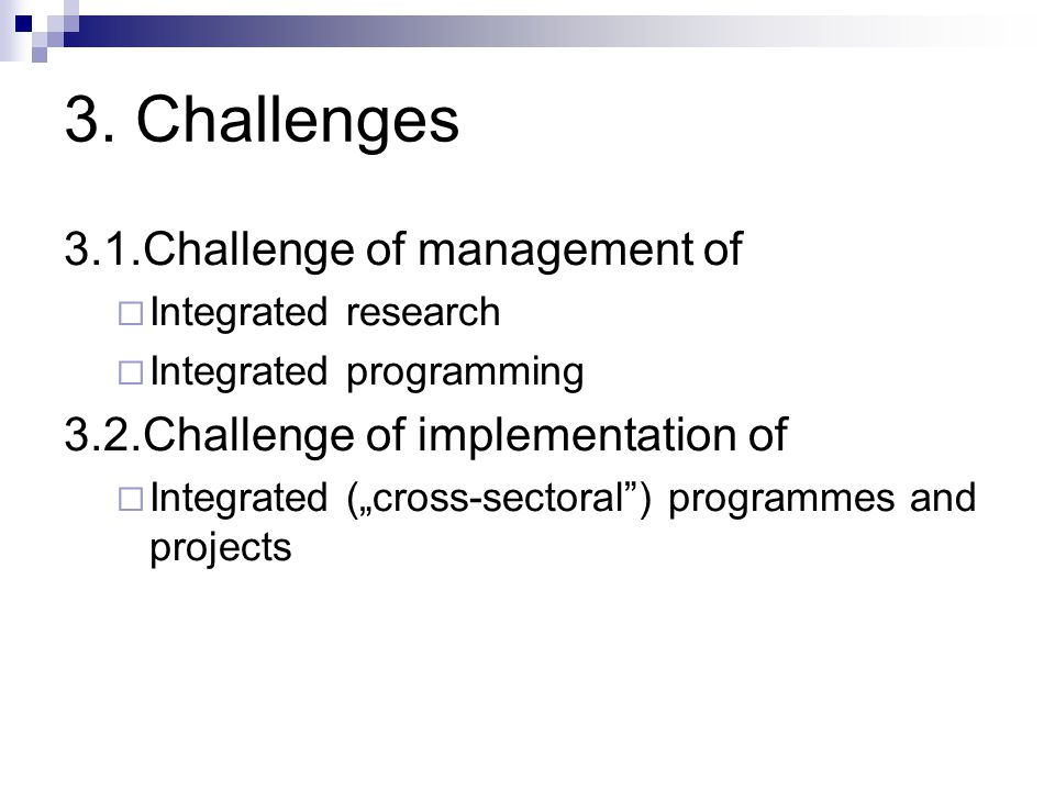 """3. Challenges 3.1.Challenge of management of  Integrated research  Integrated programming 3.2.Challenge of implementation of  Integrated (""""cross-se"""