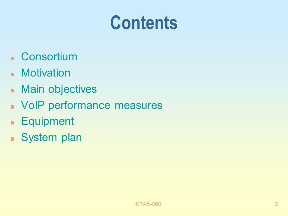 IKTA5-0602 Contents n Consortium n Motivation n Main objectives n VoIP performance measures n Equipment n System plan