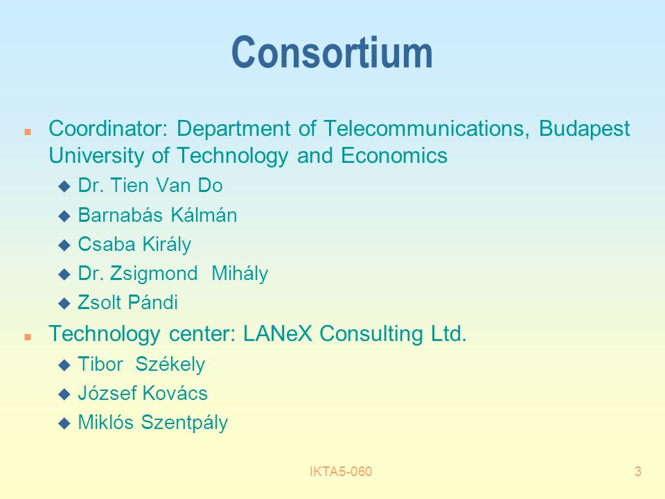 IKTA5-0603 Consortium n Coordinator: Department of Telecommunications, Budapest University of Technology and Economics u Dr.