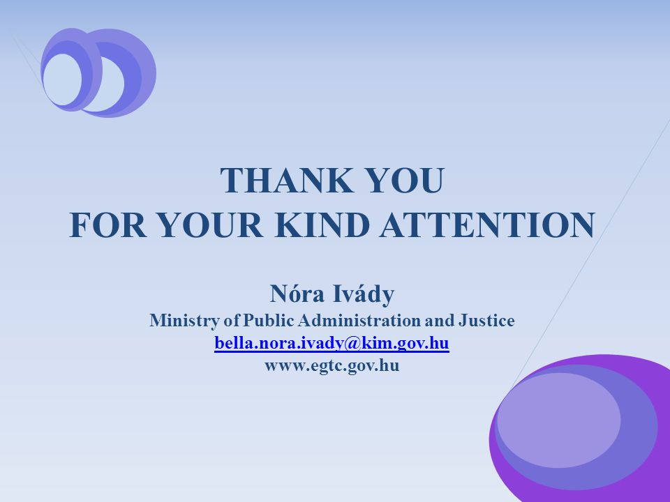 THANK YOU FOR YOUR KIND ATTENTION Nóra Ivády Ministry of Public Administration and Justice bella.nora.ivady@kim.gov.hu www.egtc.gov.hu