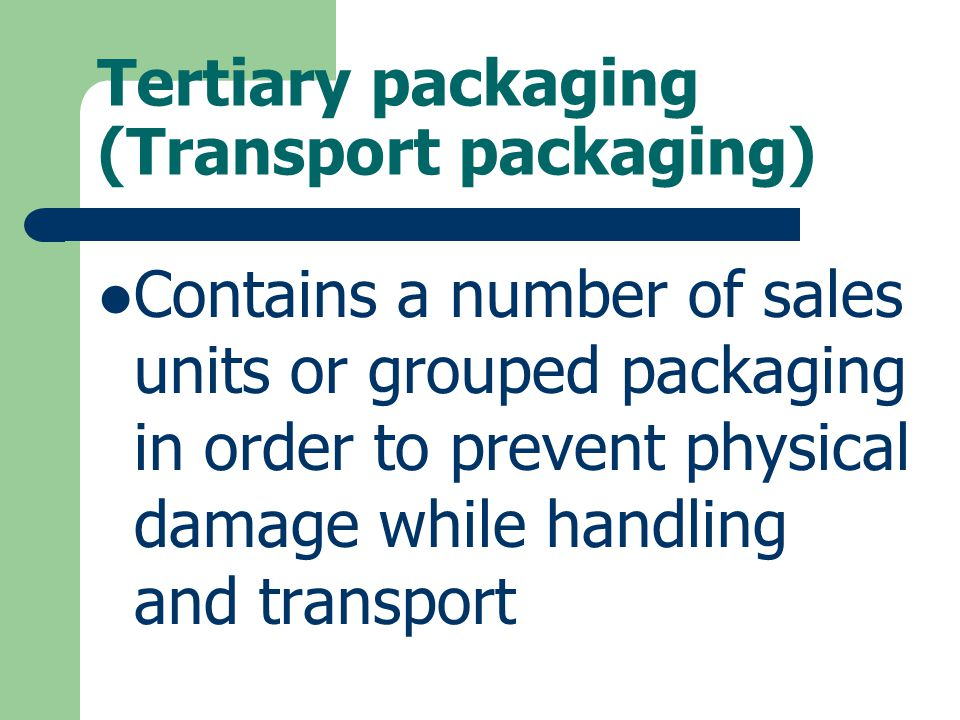 Tertiary packaging (Transport packaging) Contains a number of sales units or grouped packaging in order to prevent physical damage while handling and