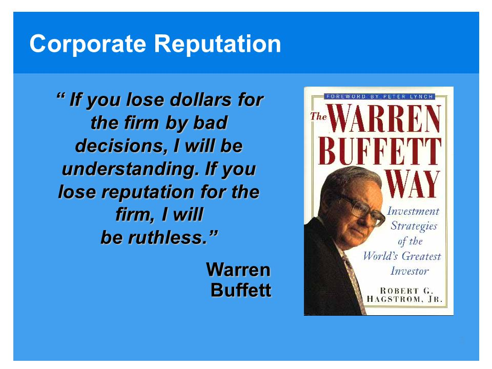 3 Corporate Reputation If you lose dollars for the firm by bad decisions, I will be understanding.