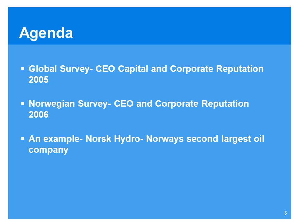 5 Agenda  Global Survey- CEO Capital and Corporate Reputation 2005  Norwegian Survey- CEO and Corporate Reputation 2006  An example- Norsk Hydro- Norways second largest oil company