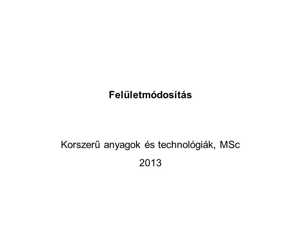 Felületmódosítás Korszerű anyagok és technológiák, MSc 2013