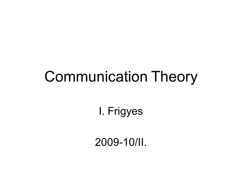 Communication Theory I. Frigyes 2009-10/II.