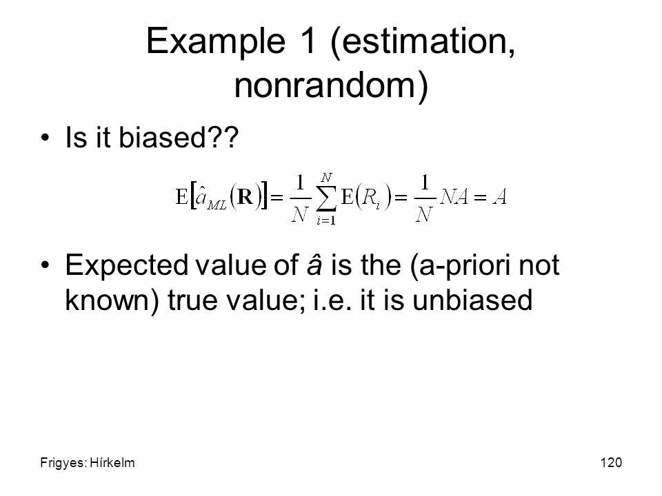 Frigyes: Hírkelm120 Example 1 (estimation, nonrandom) Is it biased .