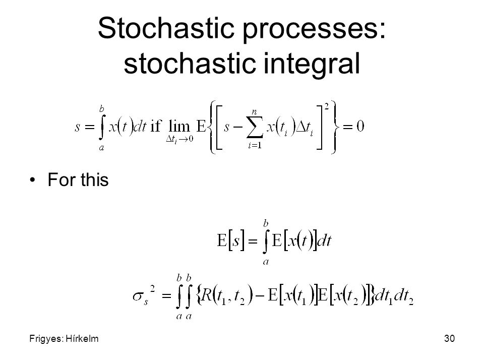 Frigyes: Hírkelm30 Stochastic processes: stochastic integral For this