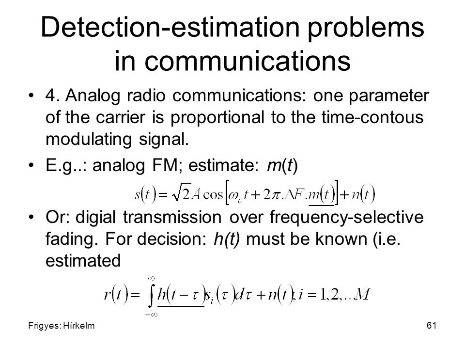 Frigyes: Hírkelm61 Detection-estimation problems in communications 4.