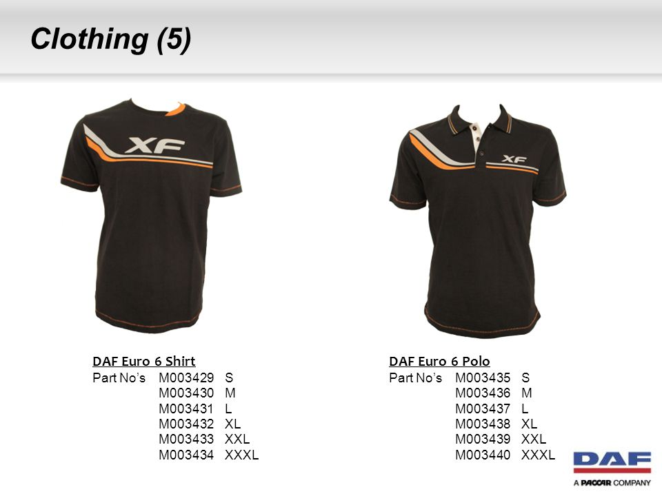 Clothing (5) DAF Euro 6 Shirt Part No's M003429S M003430M M003431L M003432XL M003433XXL M003434XXXL DAF Euro 6 Polo Part No's M003435S M003436M M00343