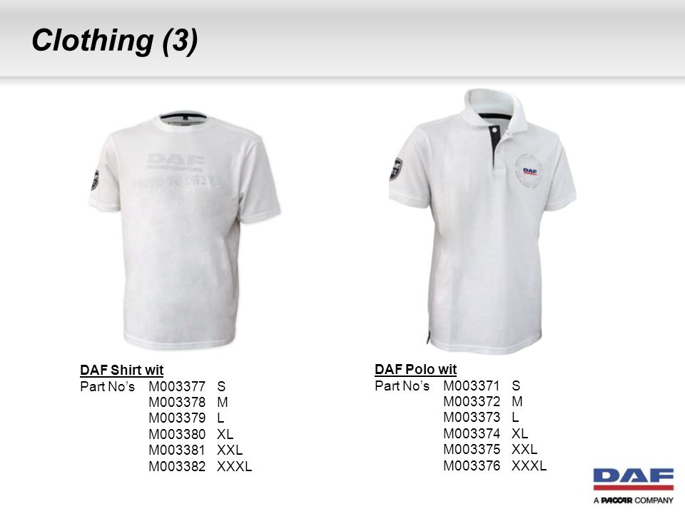Clothing (3) DAF Shirt wit Part No's M003377S M003378M M003379L M003380XL M003381XXL M003382XXXL DAF Polo wit Part No's M003371S M003372M M003373L M00