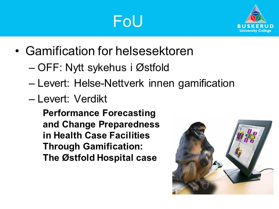 FoU Gamification for helsesektoren –OFF: Nytt sykehus i Østfold –Levert: Helse-Nettverk innen gamification –Levert: Verdikt Performance Forecasting and Change Preparedness in Health Case Facilities Through Gamification: The Østfold Hospital case