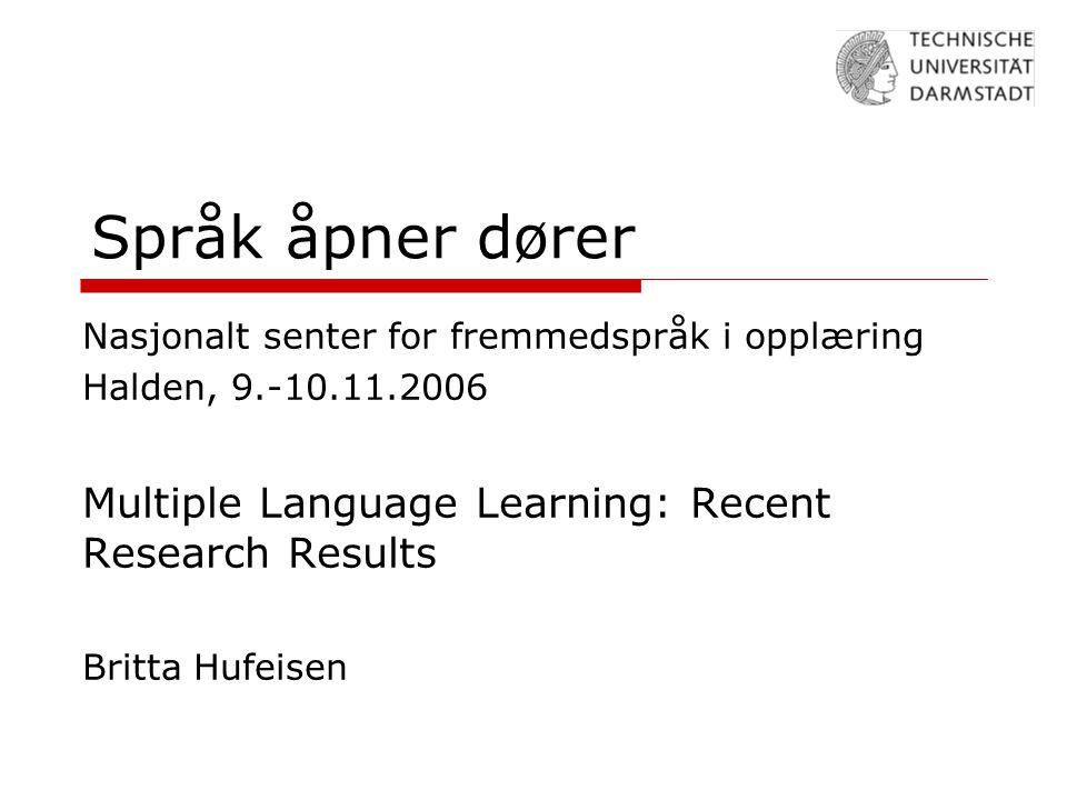 Språk åpner dører Nasjonalt senter for fremmedspråk i opplæring Halden, 9.-10.11.2006 Multiple Language Learning: Recent Research Results Britta Hufeisen