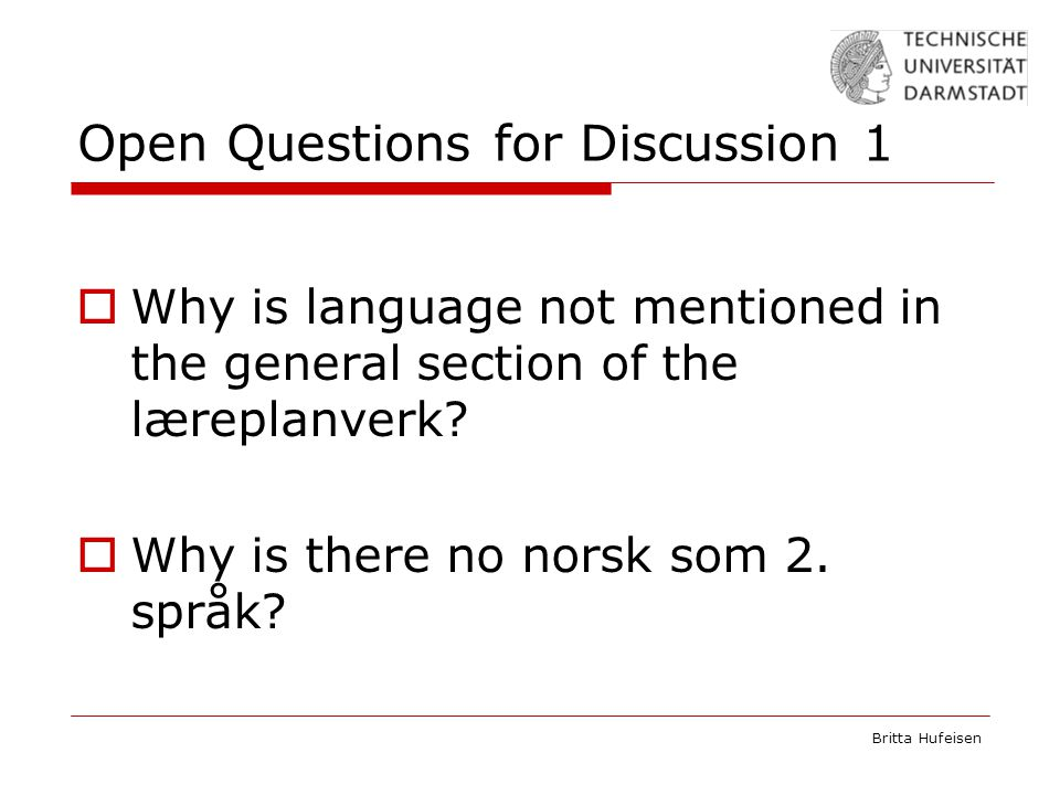Britta Hufeisen Open Questions for Discussion 1  Why is language not mentioned in the general section of the læreplanverk.