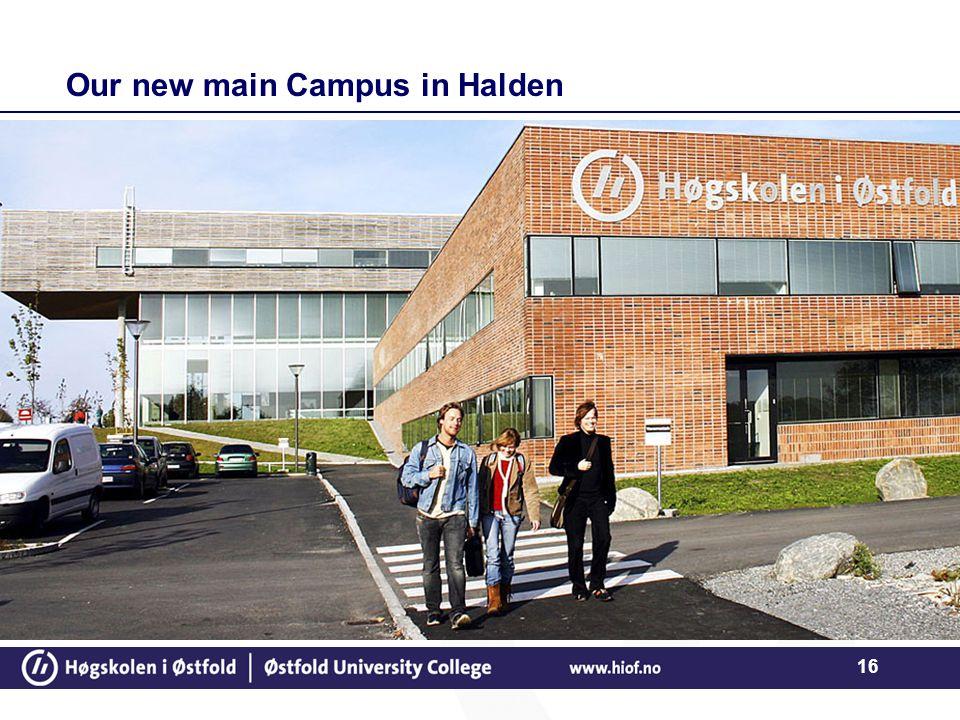 16 Our new main Campus in Halden