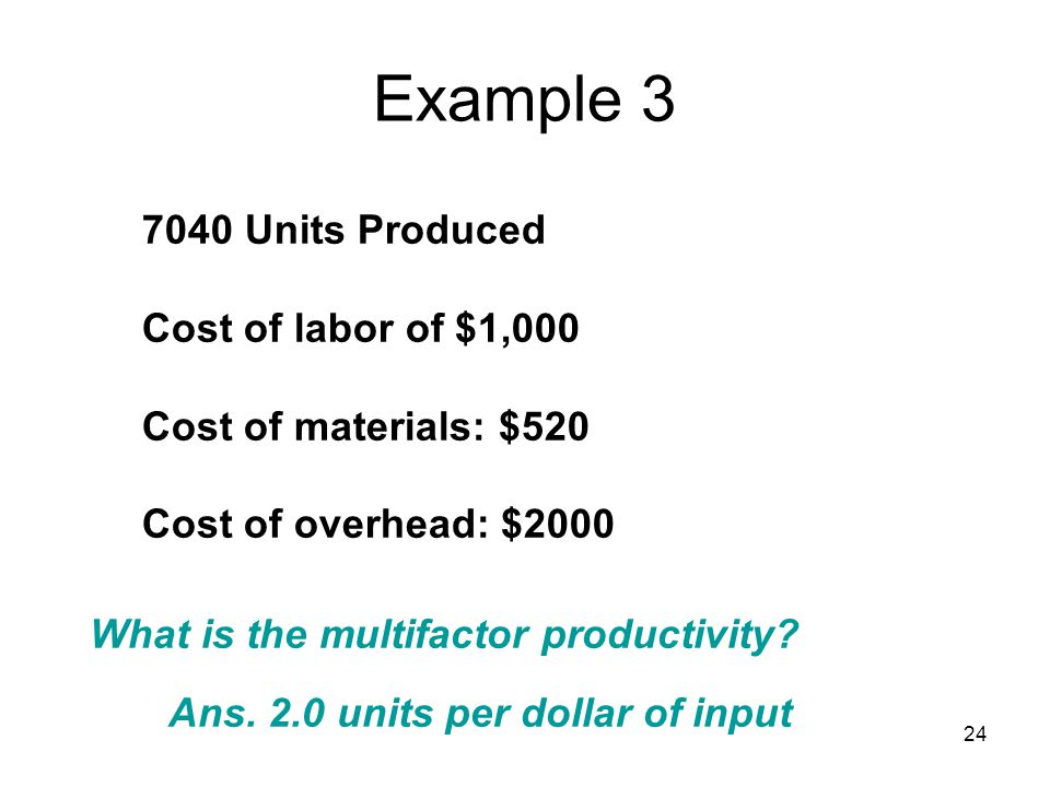 Example Units Produced Cost of labor of $1,000 Cost of materials: $520 Cost of overhead: $2000 What is the multifactor productivity.