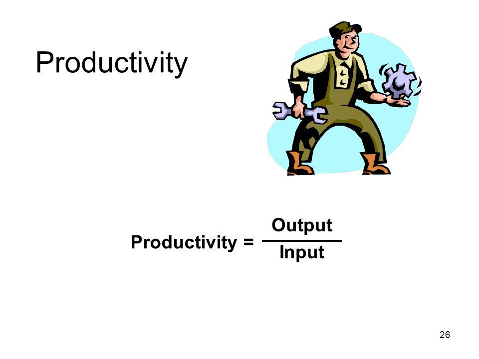 Productivity Productivity = Output Input 26