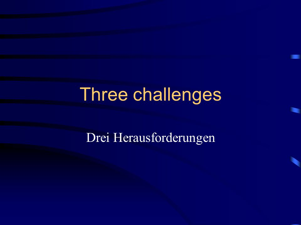 Three challenges Drei Herausforderungen