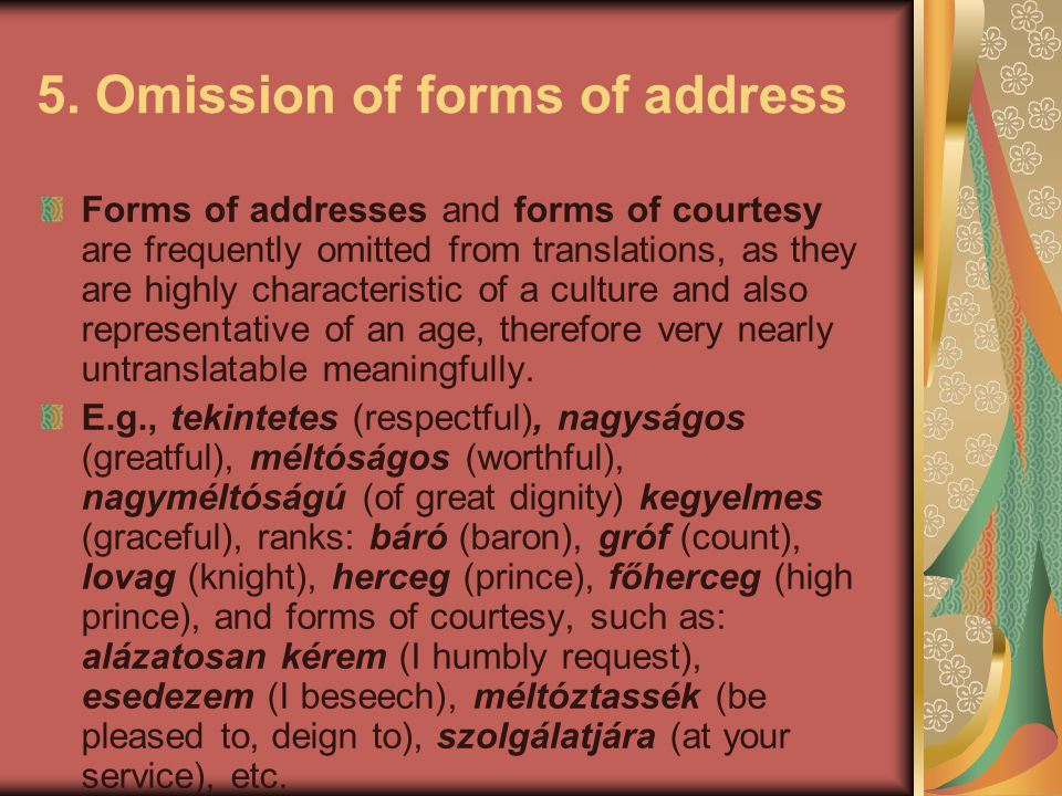 5. Omission of forms of address Forms of addresses and forms of courtesy are frequently omitted from translations, as they are highly characteristic o
