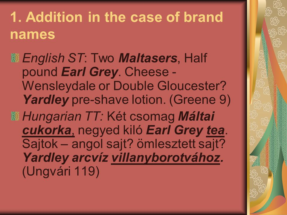 1. Addition in the case of brand names English ST: Two Maltasers, Half pound Earl Grey. Cheese - Wensleydale or Double Gloucester? Yardley pre-shave l