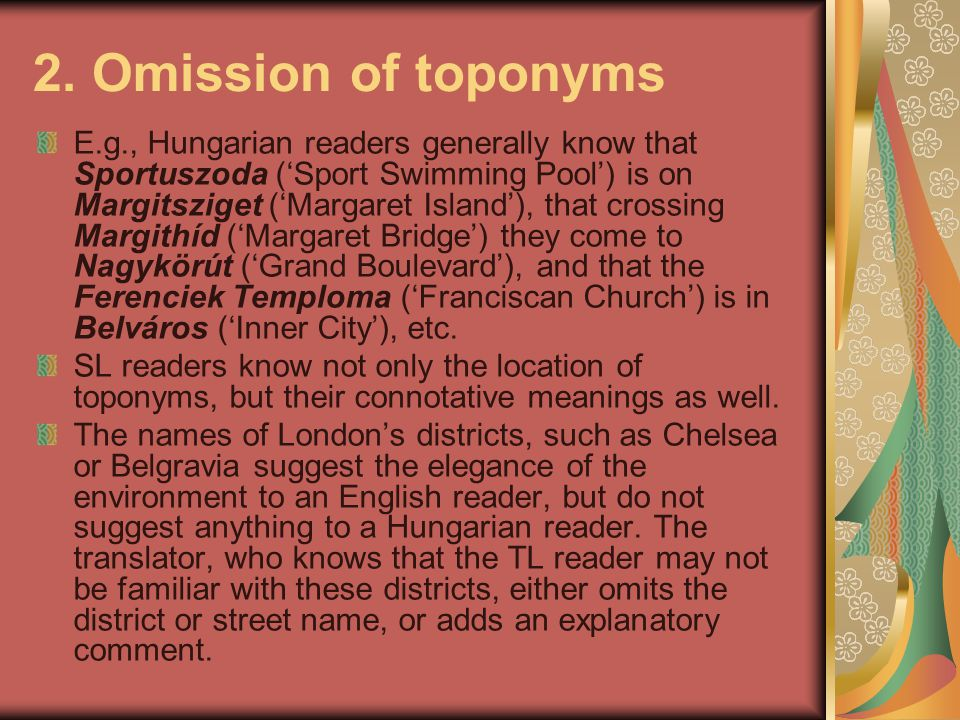 2. Omission of toponyms E.g., Hungarian readers generally know that Sportuszoda ('Sport Swimming Pool') is on Margitsziget ('Margaret Island'), that c