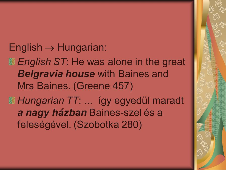7.2 Exchange of result for action English  Hungarian: English ST: I hate it when they are absolutely all gin.