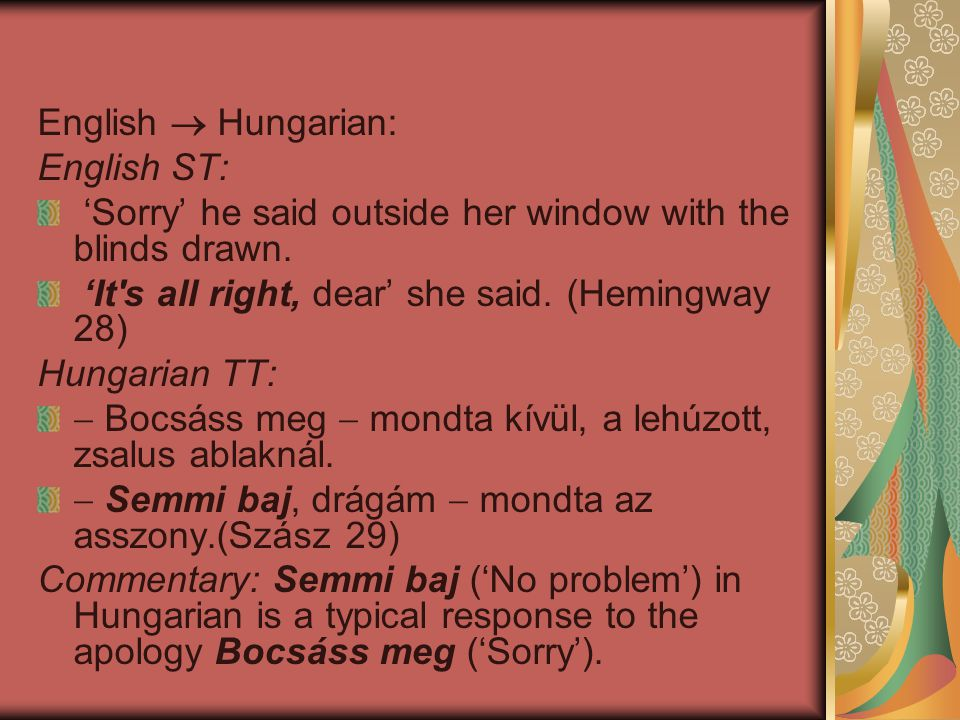 English  Hungarian: English ST: 'Sorry' he said outside her window with the blinds drawn.