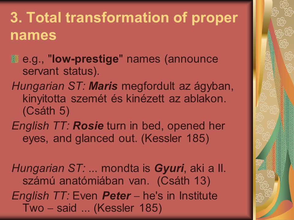 3. Total transformation of proper names e.g.,