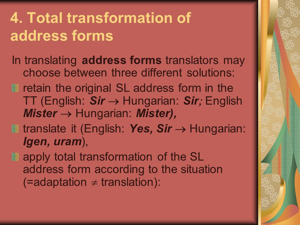 4. Total transformation of address forms In translating address forms translators may choose between three different solutions: retain the original SL