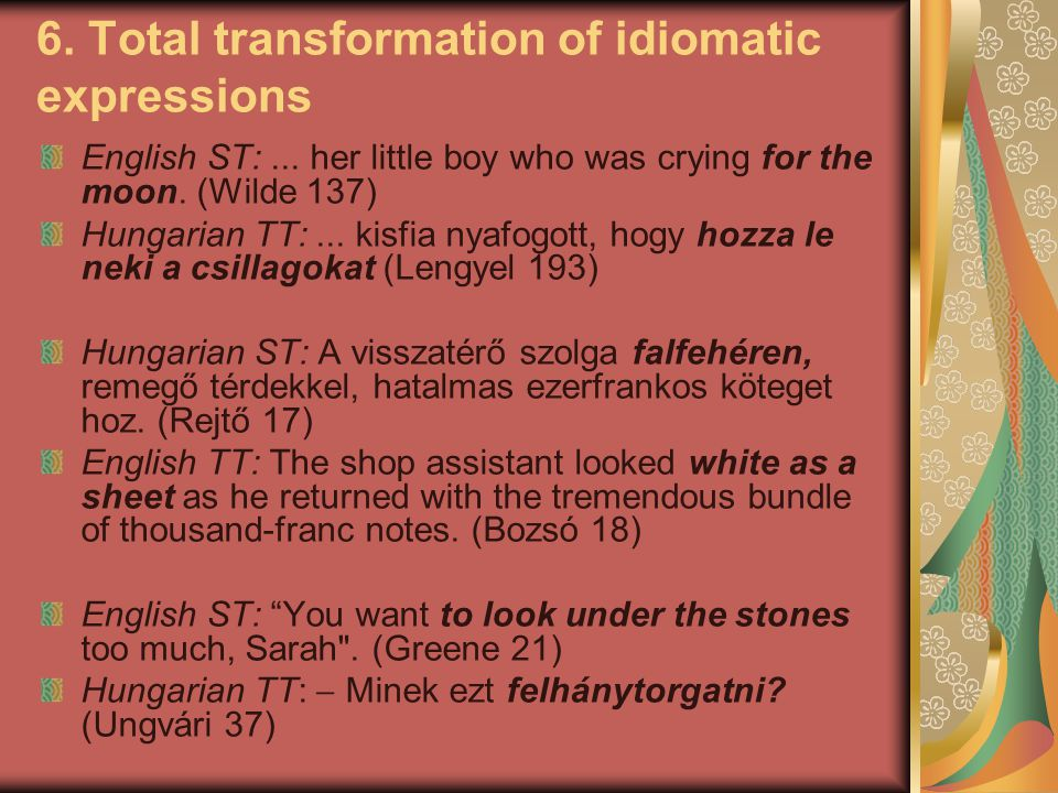 6. Total transformation of idiomatic expressions English ST:...