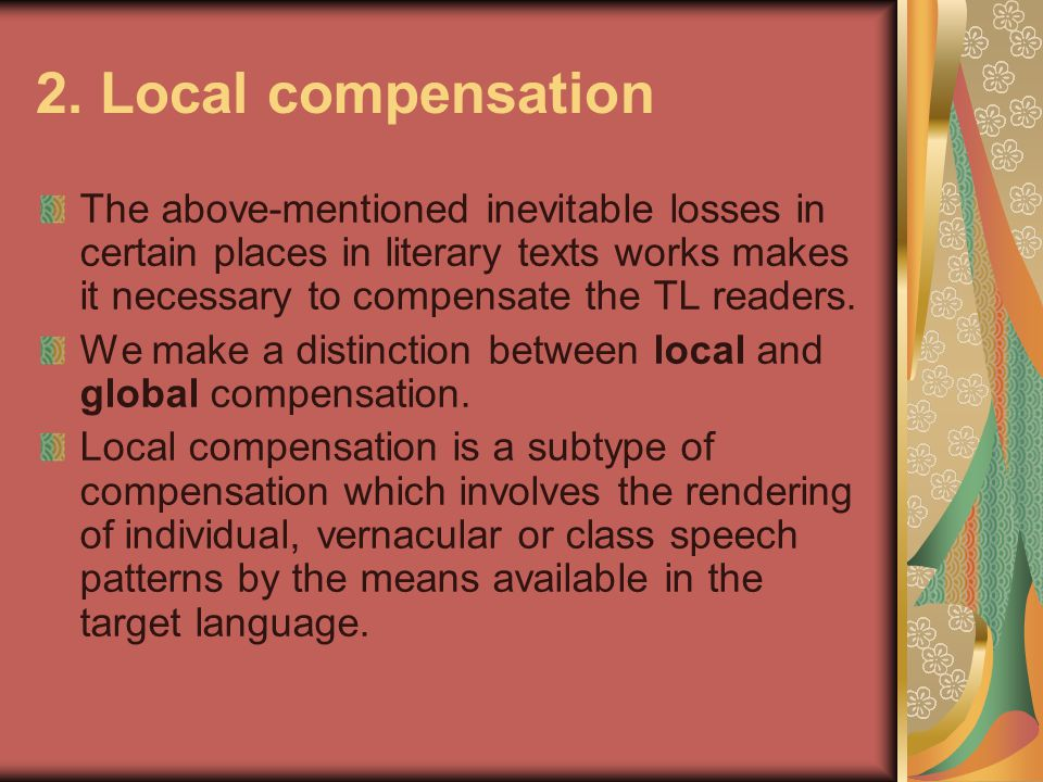 2. Local compensation The above-mentioned inevitable losses in certain places in literary texts works makes it necessary to compensate the TL readers.