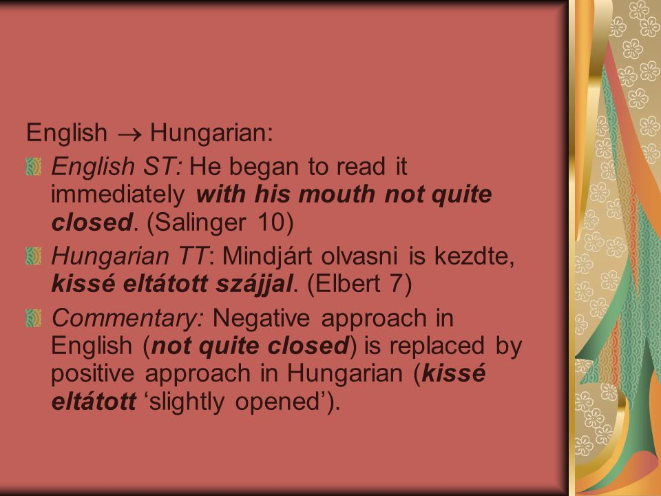 English  Hungarian: English ST: He began to read it immediately with his mouth not quite closed.