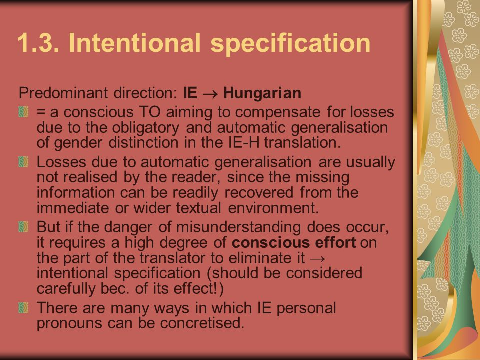 1.3. Intentional specification Predominant direction: IE  Hungarian = a conscious TO aiming to compensate for losses due to the obligatory and automa