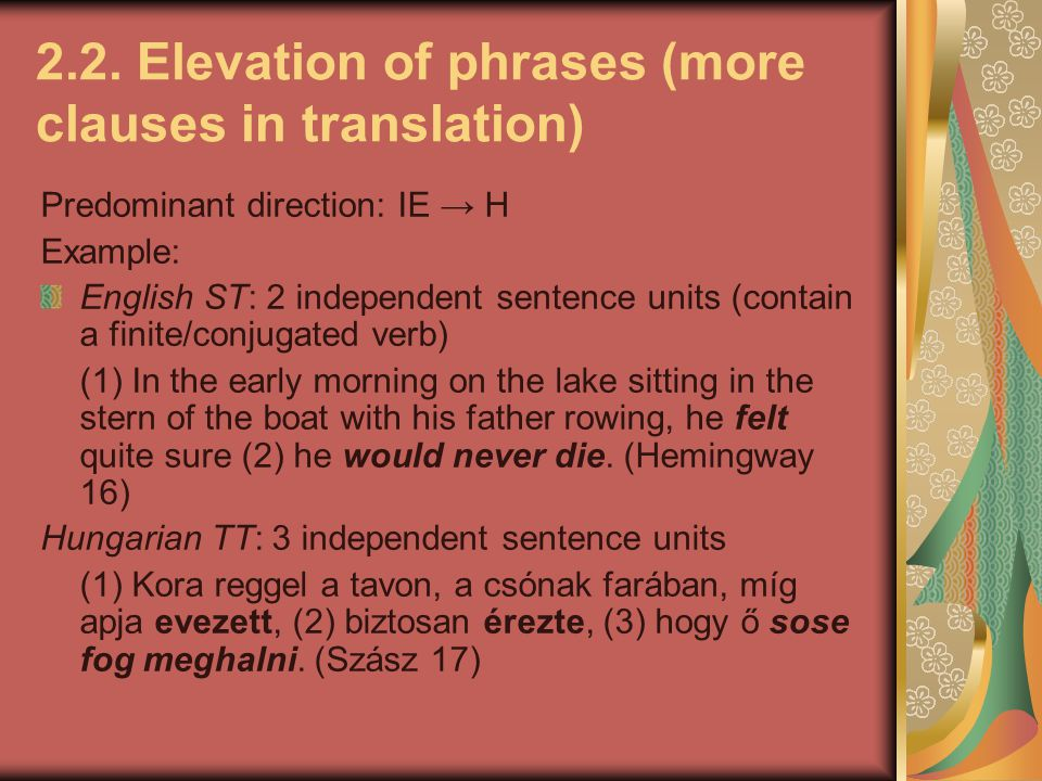 2.2. Elevation of phrases (more clauses in translation) Predominant direction: IE → H Example: English ST: 2 independent sentence units (contain a fin