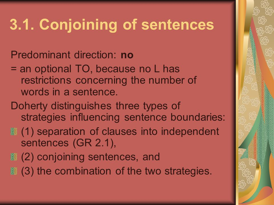 3.1. Conjoining of sentences Predominant direction: no = an optional TO, because no L has restrictions concerning the number of words in a sentence. D